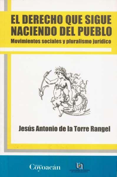 Libro: El derecho que sigue naciendo del pueblo | Autor: Jesús Antonio de la Torre Rangel | Isbn: 9786079014643