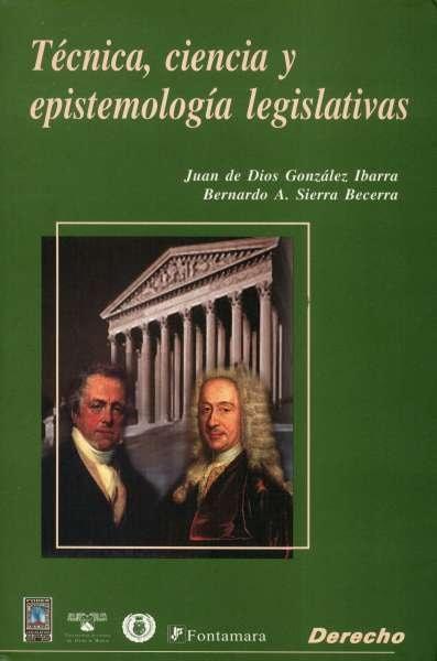 Libro: Técnica, ciencia y epistemología legislativas | Autor: Juan de Dios González Ibarra | Isbn: 9684765908