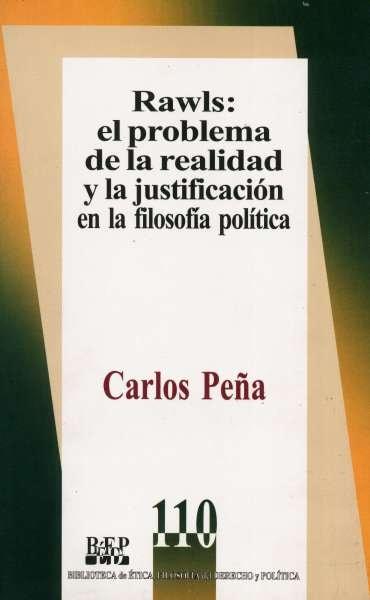 Libro: Rawls: el problema de la realidad y la justificación en la filosofía política   Autor: Carlos Peña   Isbn: 9789684767195