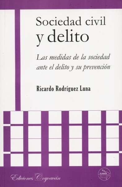 Libro: Sociedad civil y delito. Las medidas de la sociedad ante el delito y su prevención   Autor: Ricardo Rodríguez Luna   Isbn: 9786079014018