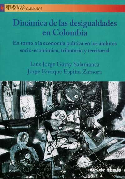 Libro: Dinámica de las desigualdades en Colombia | Autor: Luis Jorge Garay Salamanca | Isbn: 9789585555198