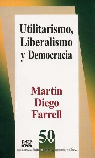 Libro: Utilitarismo, liberalismo y democracia | Autor: Martín Diego Farrell | Isbn: 9684762593