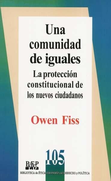 Libro: Una comunidad de iguales | Autor: Owen Fiss | Isbn: 9789684766983