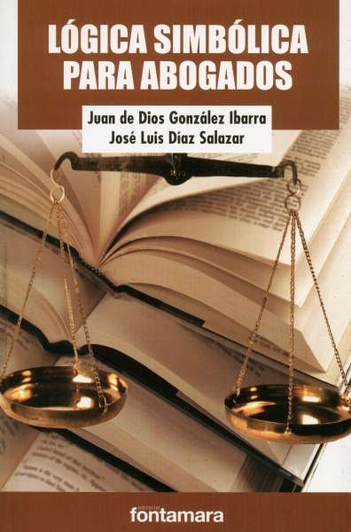 Libro: Lógica simbólica para abogados | Autor: Juan de Dios González Ibarra | Isbn: 9786077360100