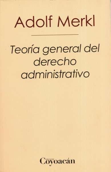Libro: Teoría general del derecho administrativo | Autor: Adolf Merkl | Isbn: 9786079352257