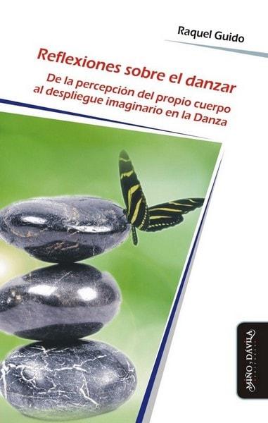 Reflexiones sobre el danzar. De la percepción del propio cuerpo al despliegue imaginario en la danza - Raquel Guido - 9788416467303