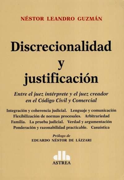 Libro: Discrecionalidad y justificación entre el juez intérprete y el juez creador en el código Civil y Comercial | Autor: Néstor Leandro Guzmán | Isbn: 9789877062250