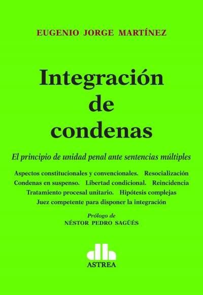 Libro: Integración de condenas. El principio de unidad penal ante sentencias múltiples | Autor: Eugenio Jorge Martínez | Isbn: 9789877063110
