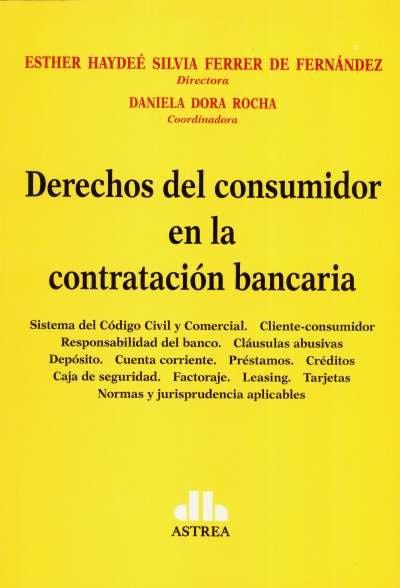 Libro: Derechos del consumidor en la contratación bancaria | Autor: Esther Haydeé Silvia Ferrer de Fernández | Isbn: 9789877062984