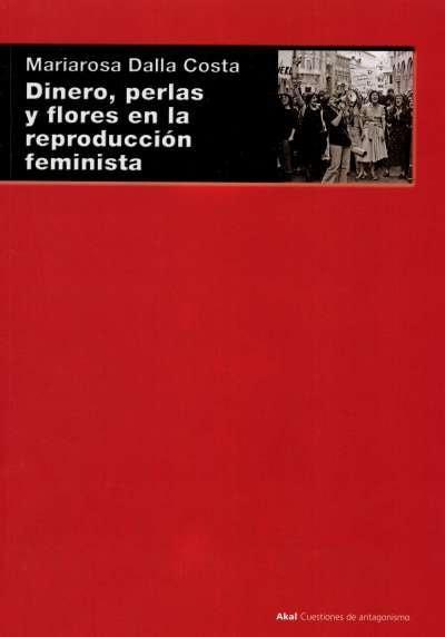 Libro: Dinero, perlas y flores en la reproducción feminista | Autor: Mariarosa Dalla Costa | Isbn: 9788446027164