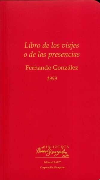 Libro: Libro de los viajes o de las presencias | Autor: Fernando González Ochoa | Isbn: 9789587205497