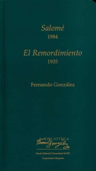 Libro: Salome (1984) El remordimiento (1935)   Autor: Fernando González Ochoa   Isbn: 9789587200133