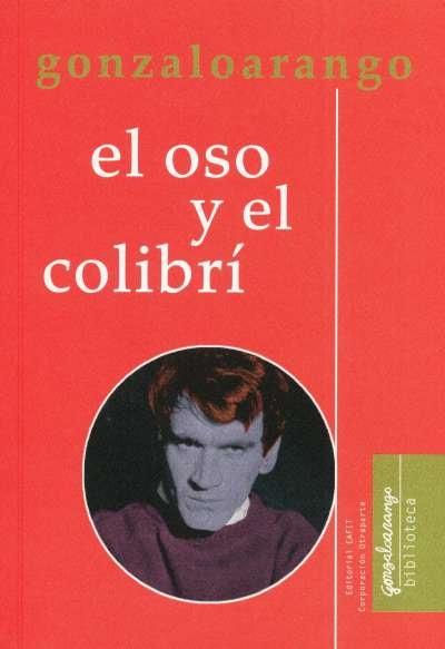 Libro: El oso y el colibrí | Autor: Gonzalo Arango | Isbn: 9789587205954