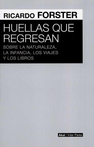 Libro: Huellas que regresan | Autor: Ricardo Forster | Isbn: 9789874683205