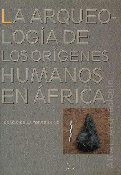 Libro: La arqueología de los orígenes humanos en África | Autor: Ignacio de la Torre Sáinz | Isbn: 9788446027393