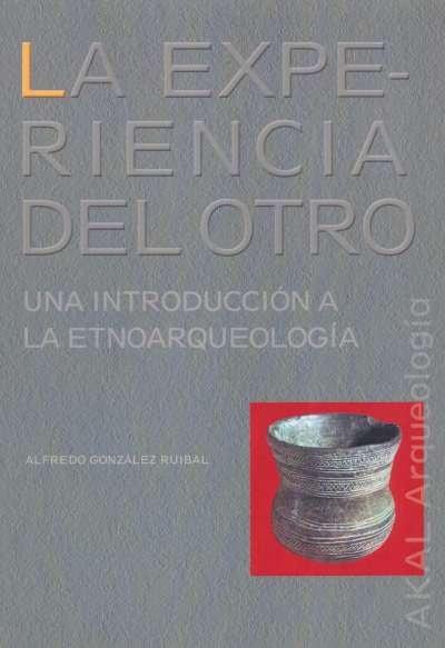 Libro: La experiencia del Otro   Autor: Alfredo González Ruibal   Isbn: 9788446020608