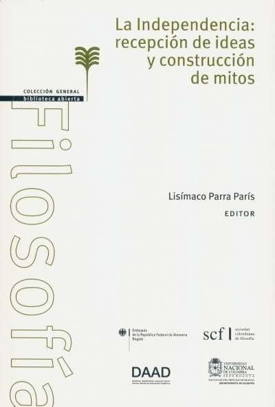 Libro: La independencia: recepción de ideas y construcción de mitos | Autor: Lisímaco Parra | Isbn: 9789587612745