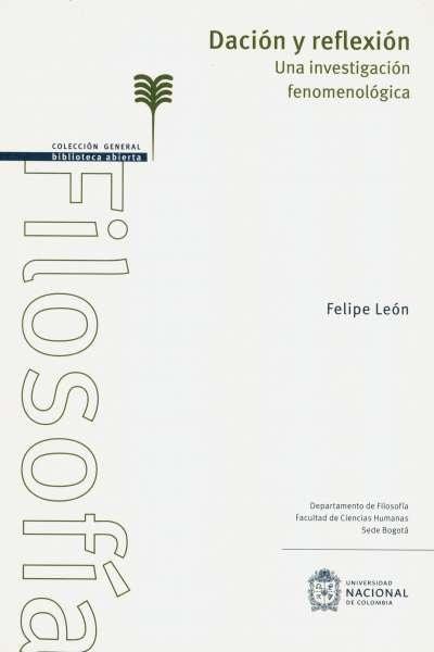 Libro: Dación y reflexión. Una investigación fenomenológica | Autor: Felipe León | Isbn: 9789587758931