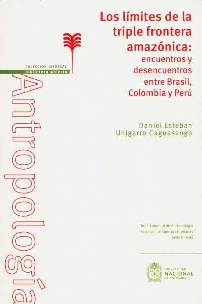 Libro: Los límites de la triple frontera amazónica: encuentros y desencuentros entre Brasil, Colombia y Perú   Autor: Daniel Esteban Unigarro Caguasango   Isbn: 9789587759372