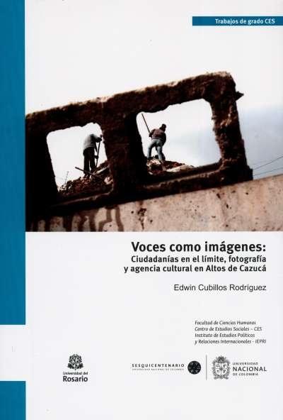Libro: Voces como imágenes: ciudadanías en el límite, fotografía y agencia cultural en Altos de Cazucá | Autor: Edwin Cubillos Rodríguez | Isbn: 9789587830385