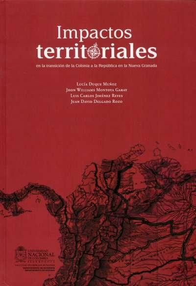 Libro: Impactos territoriales en la transición de la Colonia a la República en la Nueva Granada | Autor: Lucía Duque Muñoz | Isbn: 9789587614749