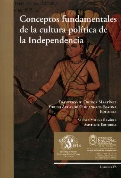 Libro: Conceptos fundamentales de la cultura política de la Independencia | Autor: Francisco A. Ortega Martínez | Isbn: 9789587611311