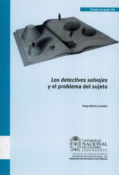 Libro: Los detectives salvajes y el problema del sujeto | Autor: Diego Muñoz Casallas | Isbn: 9789587619423
