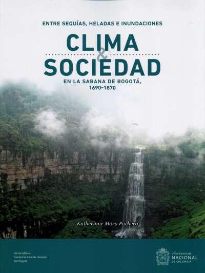 Libro: Entre sequías, heladas e inundaciones. Clima y sociedad en la Sabana de Bogotá 1690 - 1870 | Autor: Katherinne Mora Pacheco | Isbn: 9789587838763