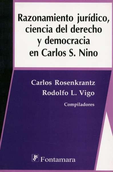 Libro: Razonamiento jurídico, ciencia del derecho y democracia en Carlos s. Nino | Autor: Carlos Rosenkrantz | Isbn: 9789684767096