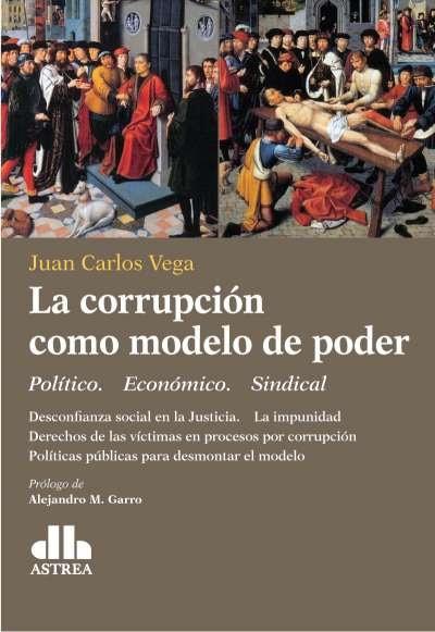 Libro: La corrupción como modelo de poder | Autor: Juan Carlos Vega | Isbn: 9789877063202
