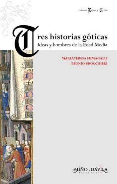 Tres historias góticas. Ideas y hombres de la edad media - Maria Teresa Fumagalli - 9788496571280