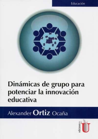 Libro: Dinámicas de grupo para potenciar la innovación educativa | Autor: Alexander Ortiz Ocaña | Isbn: 9789587626261