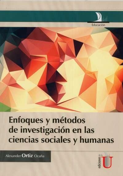 Libro: Enfoques y metodologías en las ciencias sociales y humanas | Autor: Alexander Ortiz Ocaña | Isbn: 9789587623994