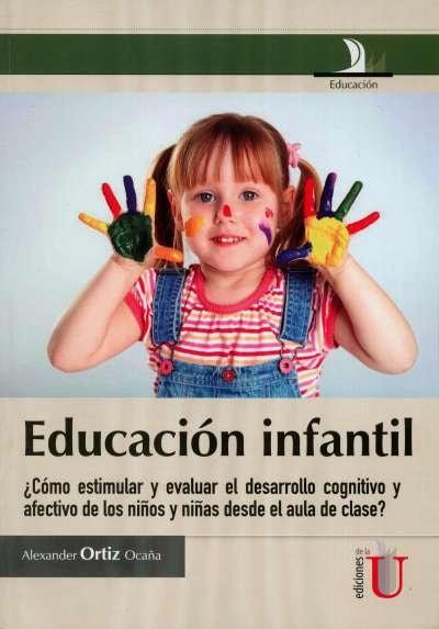 Libro: Educación infantil. ¿cómo estimular y evaluar el desarrollo cognitivo y afectivo de los niños y niñas desde el aula de clase? | Autor: Alexander Ortiz Ocaña | Isbn: 9789587621839