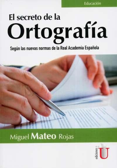 Libro: El secreto de la ortografía | Autor: Miguel Mateo Rojas | Isbn: 9789587627237