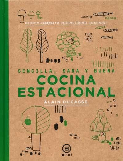 Libro: Cocina estacional. Sencilla, sana y buena | Autor: Alain Ducasse | Isbn: 9788446047407