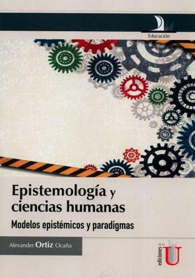 Libro: Epistemología y ciencias humanas | Autor: Alexander Ortiz Ocaña | Isbn: 9789587623925