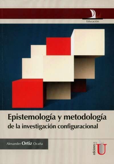 Libro: Epistemología y metodología de la investigación configuracional   Autor: Alexander Ortiz Ocaña   Isbn: 9789587622638