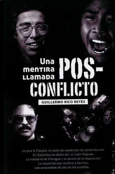 Libro: Una mentira llamada pos-conflicto | Autor: Guillermo Rico Reyes | Isbn: 9789584687418
