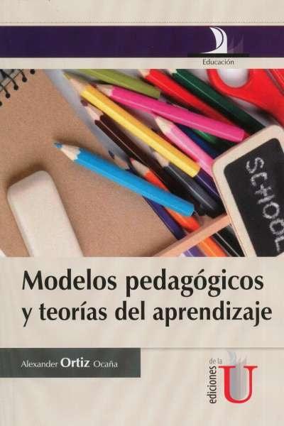 Libro: Modelos pedagógicos y teorías del aprendizaje | Autor: Alexander Ortiz Ocaña | Isbn: 9789587621365