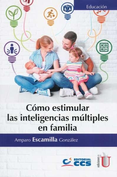 Libro: Cómo estimular las inteligencias múltiples en familia | Autor: Amparo Escamilla González | Isbn: 9789587627145