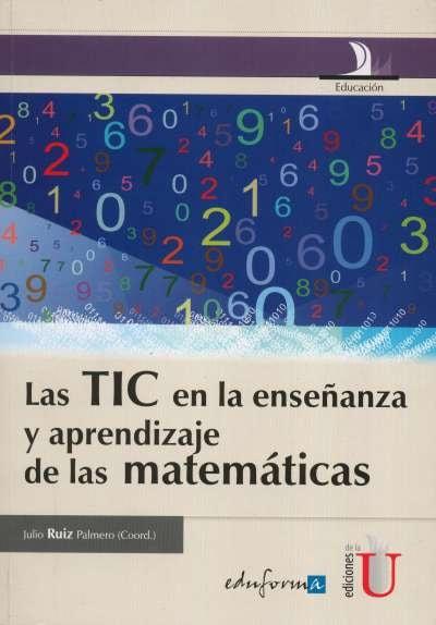 Libro: Las tic en la enseñanza y aprendizaje de las matemáticas   Autor: Julio Ruiz Palmero   Isbn: 9789587621075