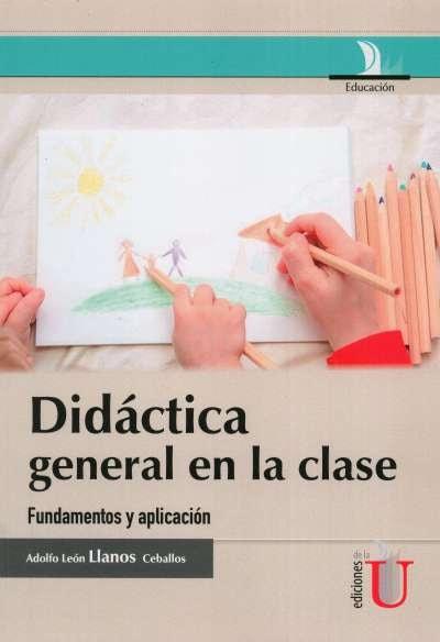 Libro: Didáctica general en la clase   Autor: Adolfo León Llanos Ceballos   Isbn: 9789587621853