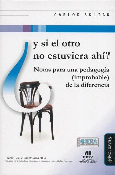 Y si el otro no estuviera ahí?. Notas para una pedagogía (improbable) de la diferencia - Carlos Skliar - 9788492613717