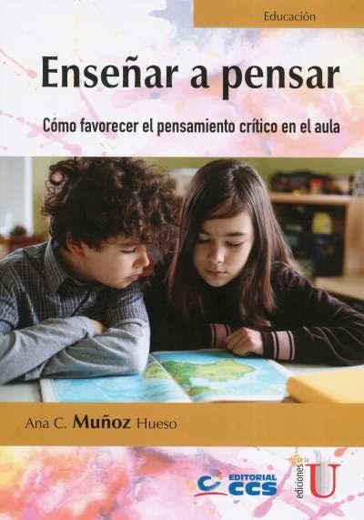 Libro: Enseñar a pensar. Cómo favorecer el pensamiento crítico en el aula | Autor: Ana C. Muñoz Hueso | Isbn: 9789587628852