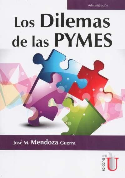 Libro: Los dilemas de las pymes   Autor: José M. Mendoza Guerra   Isbn: 9789587629293