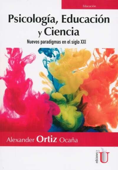 Libro: Psicología, educación y ciencia   Autor: Alexander Ortiz Ocaña   Isbn: 9789587920451