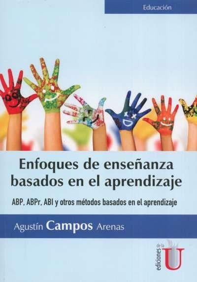 Libro: Enfoques de enseñanza basados en el aprendizaje   Autor: Agustín Campos Arenas   Isbn: 9789587626643