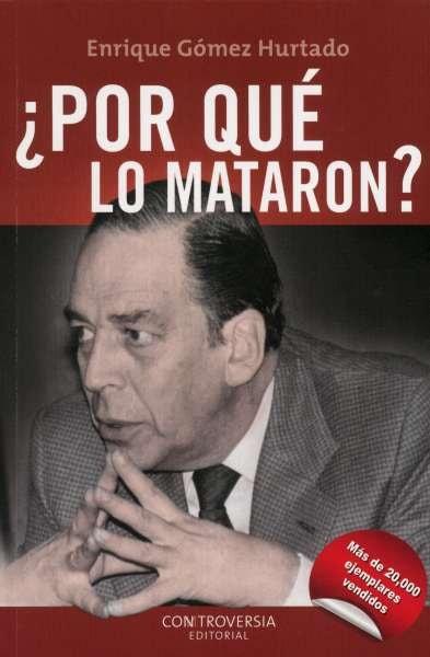 Libro: ¿Por qué lo mataron? | Autor: Enrique Gómez Hurtado | Isbn: 9789584490834