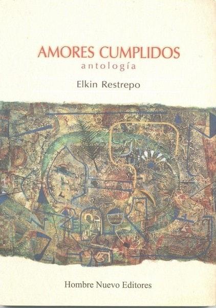 Amores cumplidos. Antología - Elkin Restrepo - 9789588245256